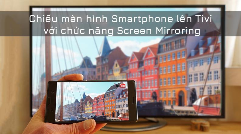 công nghệ Screen mirroring chiều màn hình điển thoại lên tivi dễ dàng